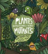 Plantes domesticades i altres mutants - Montt, Alberto (Ilust.)