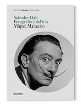 Salvador Dalí. Fotografía y delirio - Manzano, Miquel
