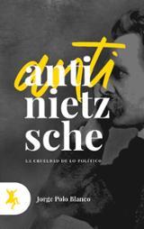 Anti-Nietzsche. La crueldad de lo político - Polo Blanco, Jorge