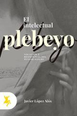 El intelectual plebeyo - López Alós, Javier