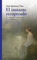 El instante recuperado,. la memoria involuntaria en las arte y la - Quintana Trias, Lluís