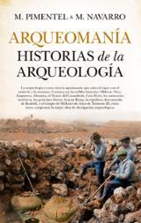 Arqueomanía. Historias de la arqueología - Navarro, Manuel