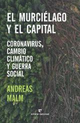 El murciélago y el capital - Malm, Andreas