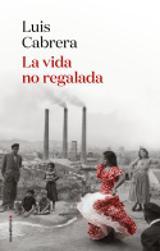 La vida no regalada - Cabrera, Luis