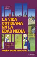 La vida cotidiana en la Edad Media - Andrés Martín, Rubén
