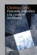 Foucault, Bourdieu y la cuestión neoliberal - Laval, Christian
