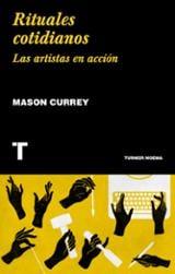 Rituales cotidianos: Las artistas en acción - Currey, Mason