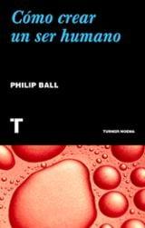 Cómo crear un ser humano - Ball, Philip