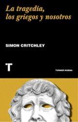 La tragedia, los griegos y nosotros - Critchley, Simon