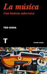 La música. Una historia subversiva - Gioia, Ted