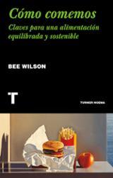 Cómo comemos. Claves para una alimentación equilibrada y sostenib - Wilson, Bee