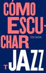 Cómo escuchar jazz - Gioia, Ted