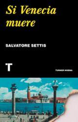 Si Venecia muere - Settis, Salvatore