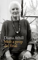 Molt a prop del final - Athill, Diana
