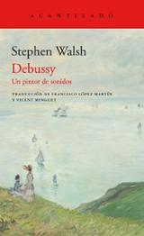 Debussy. Un pintor de sonidos - Walsh, Stephen
