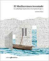 El Mediterráneo inventado. Un archipiélago en la España del siglo - Pizza, Antonio