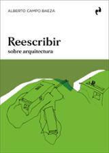 Reescribir sobre arquitectura - Campo Baeza, Alberto