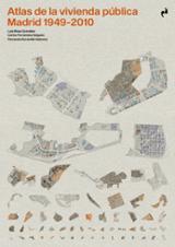 Atlas de la vivienda pública. Madrid 1940-2010 - AAVV