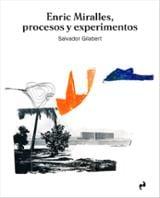 Enric Miralles. Procesos y experimentos - Gilabert Sanz, Salvador
