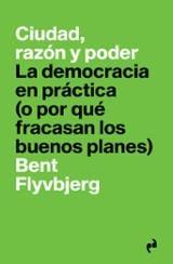Ciudad, razón y poder. La democracia en práctica (o por qué fraca - Flyvbjerg, Bent