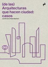(De las) arquitecturas que hacen ciudad: casos