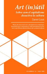 Art (in)útil. Sobre com el capitalisme desactiva la cultura - Gasol, Daniel