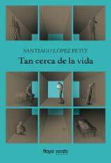 Tan cerca de la vida - López Petit, Santiago