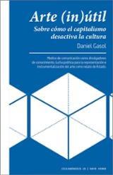 Arte (in)útil. Sobre cómo el capitalismo desactiva la cultura - Gasol, Daniel