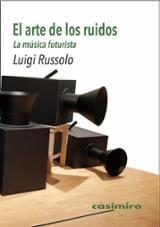 El arte de los ruidos. La música futurista - Russolo, Luigi