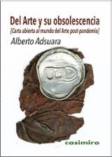Del arte y su obsolescencia. Carta abierta al mundo del Arte post - Adsuara, Alberto