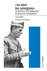 """""""Yo daré las consignas"""" La prensa y la propaganda en el primer fr - Castro Berrojo, Luis"""