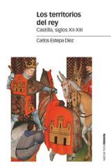 Los territorios del rey. Castilla, siglos XII- XIII - Estepa Diez, carlos