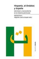 Hispania, Al-Ándalus y España. Identidad y nacionalismo en la his - Fierro, Maribel (ed.)