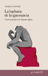 La barbarie de la ignorancia. Conversación con Antoine Spire - Spire, Antoine