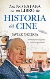 Esto no estaba en mi libro de historia del cine - Ortega, Javier