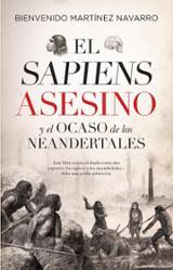 El sapiens asesino y el ocaso de los neandertales - Martínez Navarro, Bienvenido