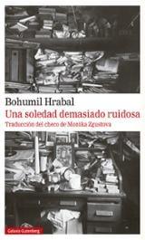 Una soledad demasiado ruidosa - Hrabal, Bohumil