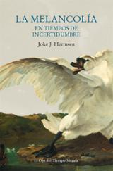 La melancolía en tiempos de incertidumbre - Hermsen, Joke J.