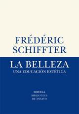 La belleza. Una educación estética - Schiffter, Frédéric