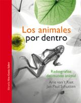 Los animales por dentro. Radiografías del mundo animal - Schutten, Jan Paul