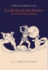 La deriva de los héroes en la literatura griega - García Gual, Carlos