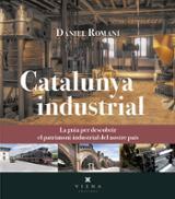 Catalunya industrial. La guia per descobrir el patrimoni industri