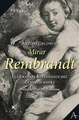 Mirar Rembrandt. Els grans gravats mitològics del geni holandès - Gelonch, Antoni