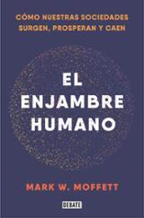 El enjambre humano - Moffett, Mark W.