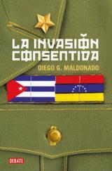 La invasión consentida - Maldonado, Diego G.