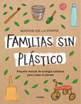 Familias sin plástico.Manual de ecología cotidiana para cuidar el - de la Porte, Marion