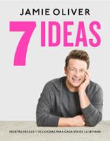 7 ideas. Recetas fáciles y deliciosas para cada día de la semana - Oliver, Jamie