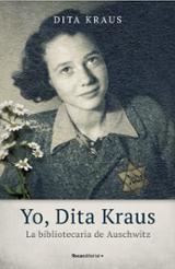 Yo, Dita Kraus, la bibliotecaria de Auschwitz - Kraus, Dita