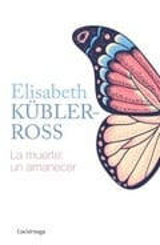 La muerte: un amanecer - Kübler-Ross, Elisabeth