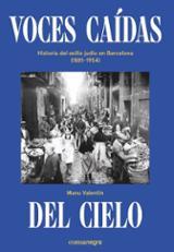 Voces caídas del cielo. Historia del exilio judío en Barcelona (1 - Valentin, Manuel (ed)